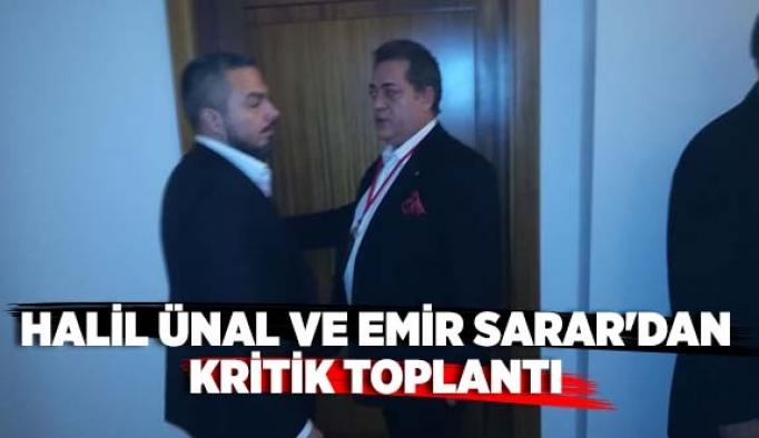 HALİL ÜNAL VE EMİR SARAR'DAN KRİTİK TOPLANTI