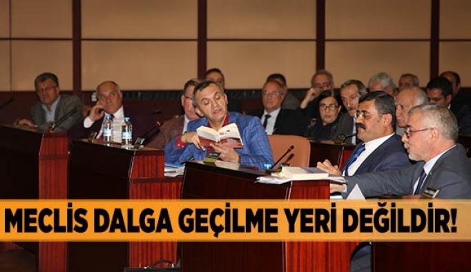 MECLİS DALGA GEÇİLME YERİ DEĞİLDİR!