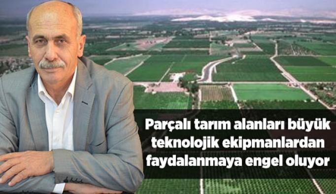 Parçalı tarım alanları büyük teknolojik ekipmanlardan faydalanmaya engel oluyor