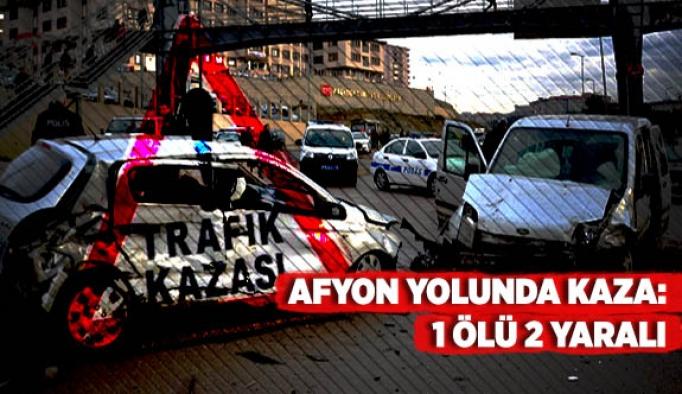 Afyon yolunda kaza: 1 ölü 2 yaralı