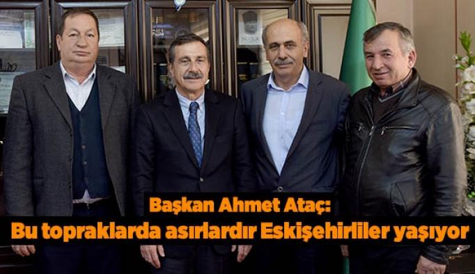 Başkan Ataç: Bu topraklarda asırlardır Eskişehirliler yaşıyor