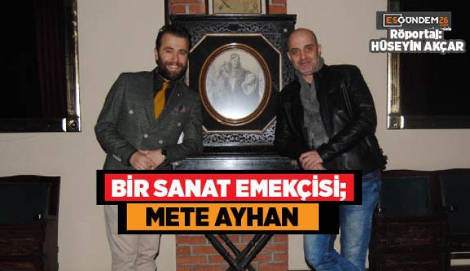 BİR SANAT EMEKÇİSİ; METE AYHAN