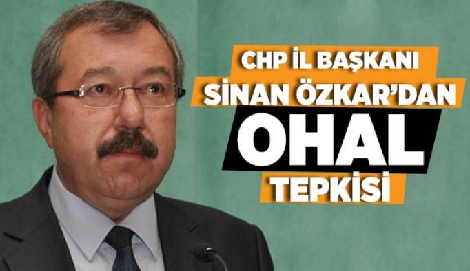 CHP İL BAŞKANI SİNAN ÖZKAR'DAN OHAL  TEPKİSİ