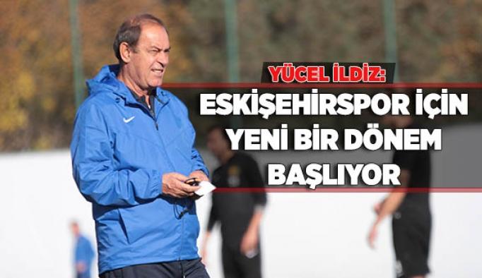 İldiz: Eskişehirspor için yeni bir dönem başlıyor