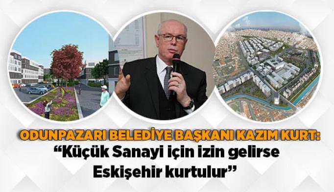 """Kazım Kurt: """"Küçük Sanayi için izin gelirse Eskişehir kurtulur"""""""