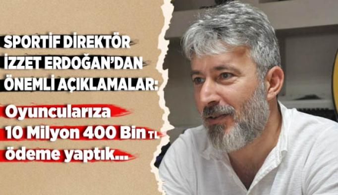 SPORTİF DİREKTÖR ERDOĞAN'DAN ÖNEMLİ AÇIKLAMALAR
