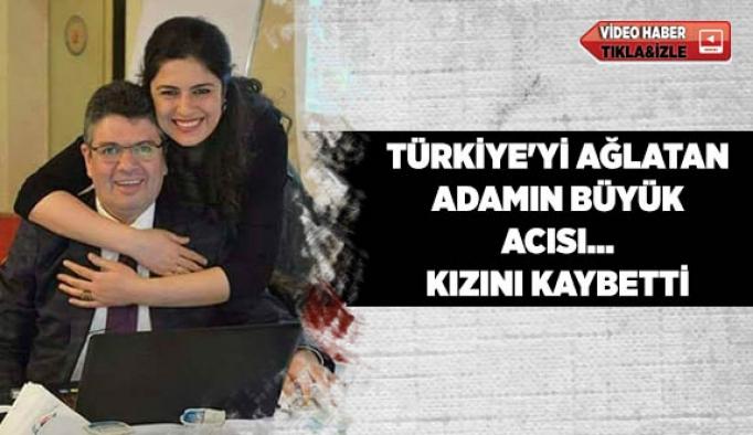 Türkiye'yi ağlatan adamın büyük acısı... Kızını kaybetti