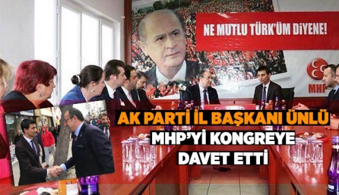 AK PARTİ İL BAŞKANI ÜNLÜ MHP'Yİ KONGREYE DAVET ETTİ