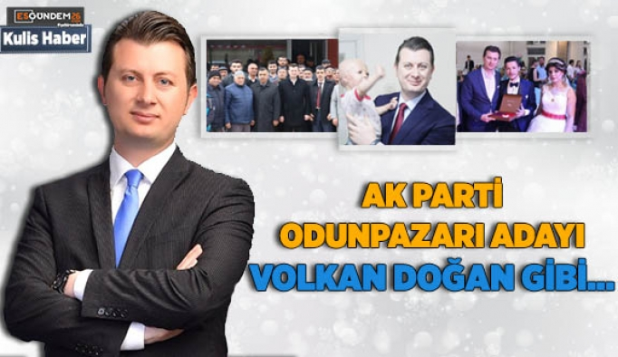 AK PARTİ ODUNPAZARI ADAYI  DOĞAN GİBİ...