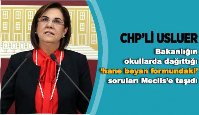 """CHP Milletvekili Usluer, Bakanlığın okullarda dağıttığı hane beyan formundaki soruları Meclis'e taşıdı; """"Bakanlık bu formda sorulanlarla ne amaçlıyor?"""""""