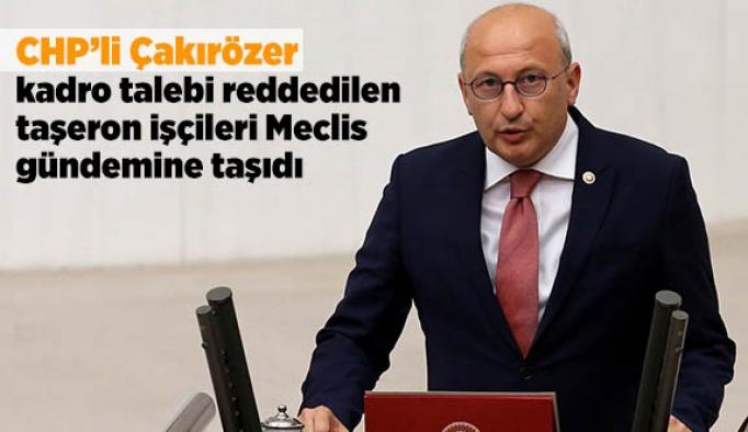 CHP'li Çakırözer kadro talebi reddedilen taşeron işçileri Meclis gündemine taşıdı