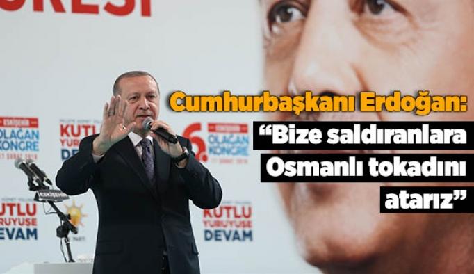 Cumhurbaşkanı Erdoğan: Bize saldıranlara Osmanlı tokadını atarız