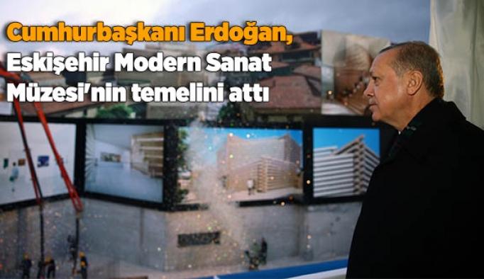 Cumhurbaşkanı Erdoğan, Eskişehir Modern Sanat Müzesi'nin temelini attı