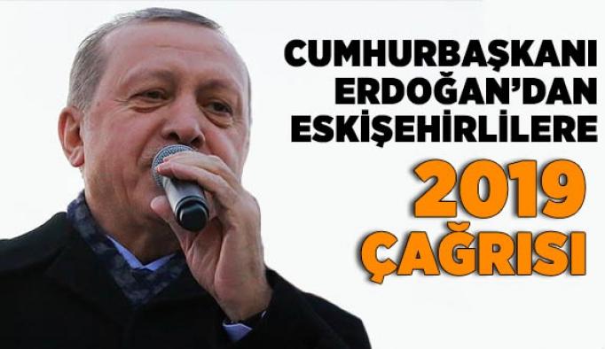 Cumhurbaşkanı Erdoğan'dan Eskişehirlilere 2019 çağrısı