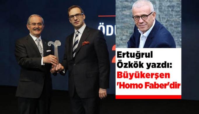 Ertuğrul Özkök'e göre Büyükerşen 'Homo Faber'dir
