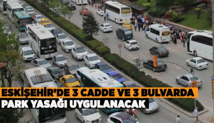 Eskişehir'de 3 cadde ve 3 bulvarda park yasağı uygulanacak