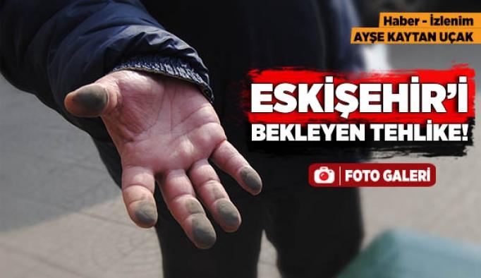 ESKİŞEHİR'İ BEKLEYEN TEHLİKE