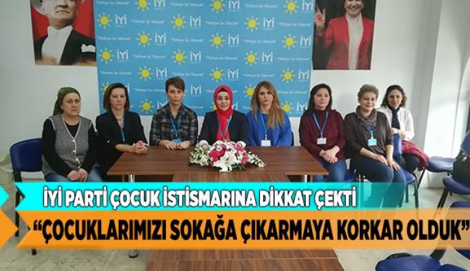 """İYİ PARTİ, """"ÇOCUKLARIMIZI SOKAĞA ÇIKARMAYA KORKAR OLDUK"""""""