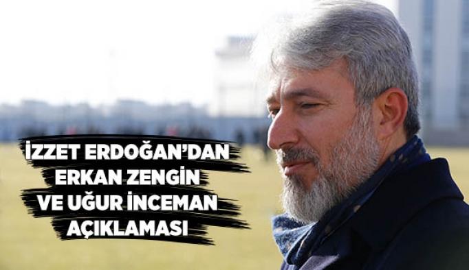 İzzet Erdoğan'dan Erkan ve Uğur açıklaması