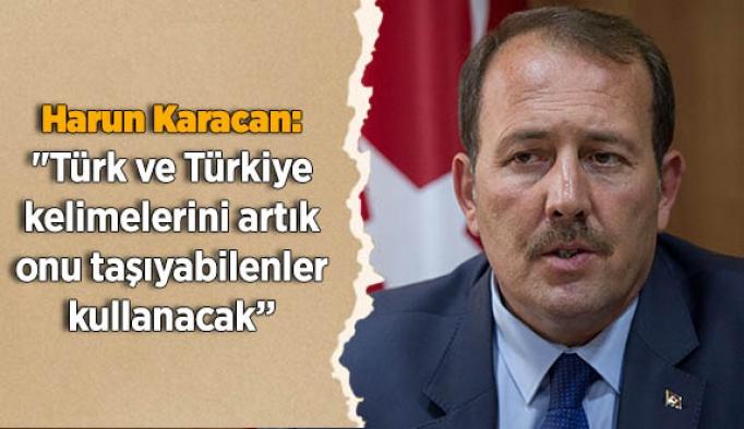 """Karacan: """"Türk ve Türkiye kelimelerini artık onu taşıyabilenler kullanacak"""""""