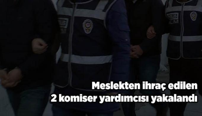 Meslekten ihraç edilen 2 komiser yardımcısı yakalandı