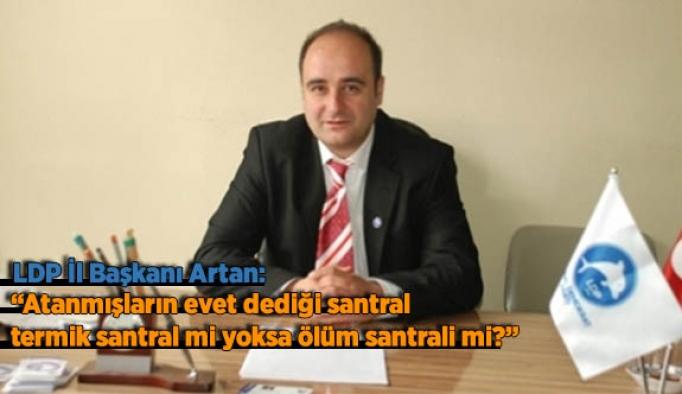 ÖNDER ARTAN'DAN TERMİK SANTRAL ELEŞTİRİSİ