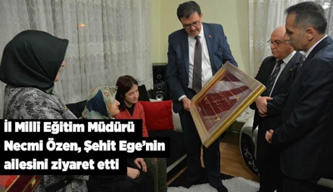 İl Milli Eğitim Müdürü  Necmi Özen, Şehit Ege'nin  ailesini ziyaret etti