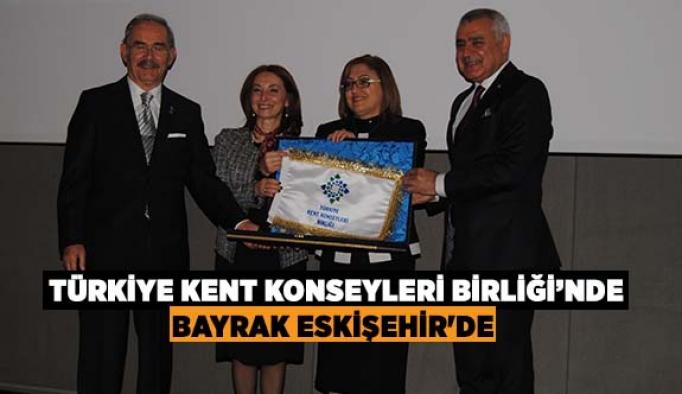 Türkiye Kent Konseyleri Birliğinde bayrak Eskişehir'de