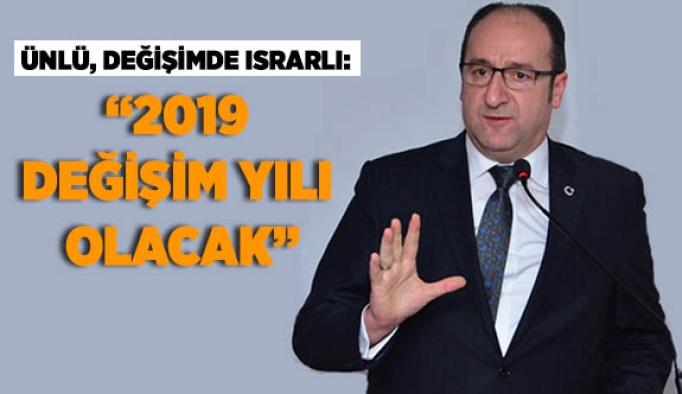 ÜNLÜ DEĞİŞİMDE ISRARLI: 2019 DEĞİŞİM YILI OLACAK