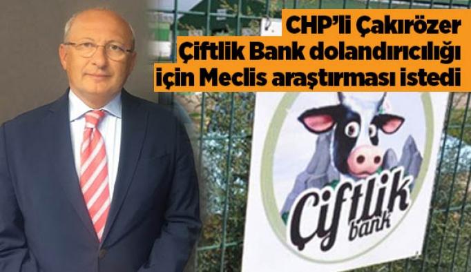 CHP'li Çakırözer Çiftlik Bank dolandırıcılığı için Meclis araştırması istedi