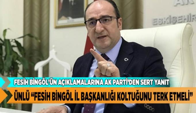 """DÜNDAR ÜNLÜ """"FESİH BİNGÖL İL BAŞKANLIĞI KOLTUĞUNU TERK ETMELİ"""""""