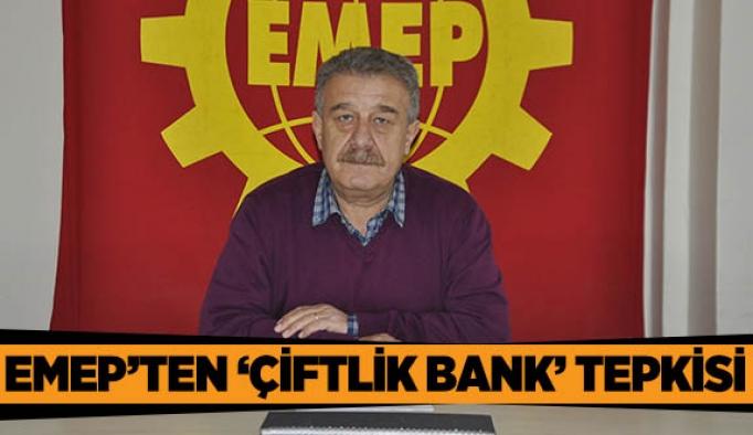 EMEP'TEN 'ÇİFTLİK BANK' TEPKİSİ