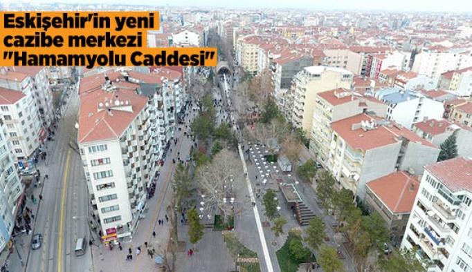 """Eskişehir'in yeni cazibe merkezi """"Hamamyolu Caddesi"""""""