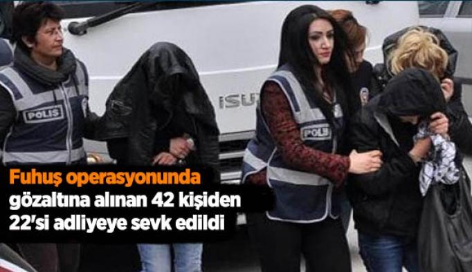 Fuhuş operasyonunda gözaltına alınan 42 kişiden 22'si adliyeye sevk edildi