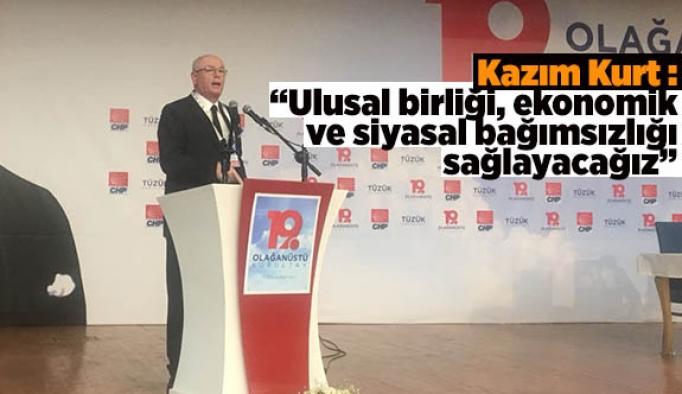 """Kazım Kurt : """"Ulusal birliği, ekonomik ve siyasal bağımsızlığı sağlayacağız"""""""