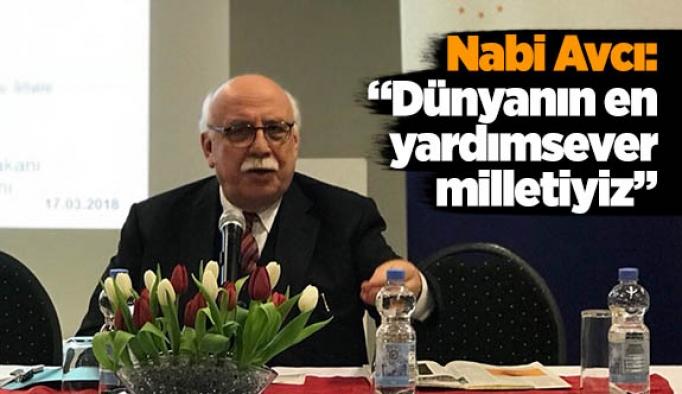Nabi Avcı: Dünyanın en yardımsever milletiyiz