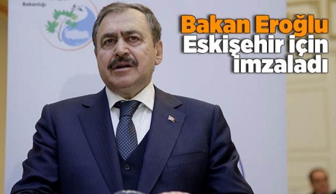 Orman ve Su İşleri Bakanı Eroğlu Eskişehir için imza attı