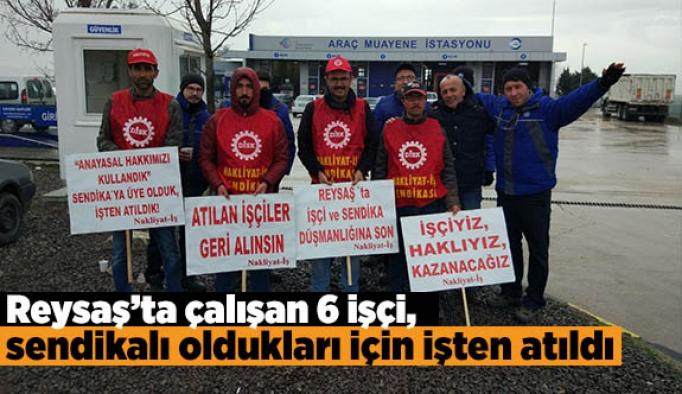 Reysaş'ta çalışan 6 işçi, sendikalı oldukları için işten atıldı