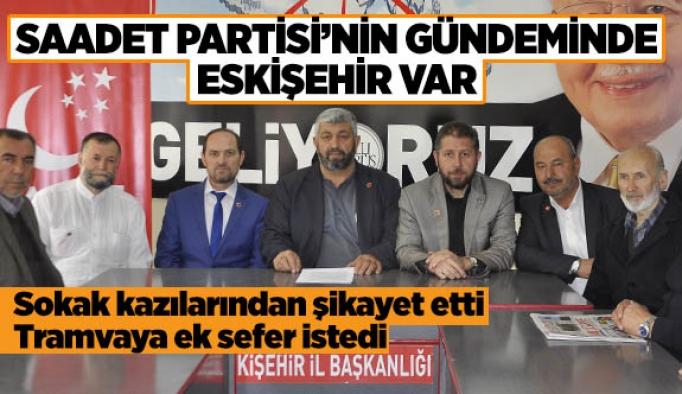 Saadet Partisi'nin gündeminde Eskişehir var