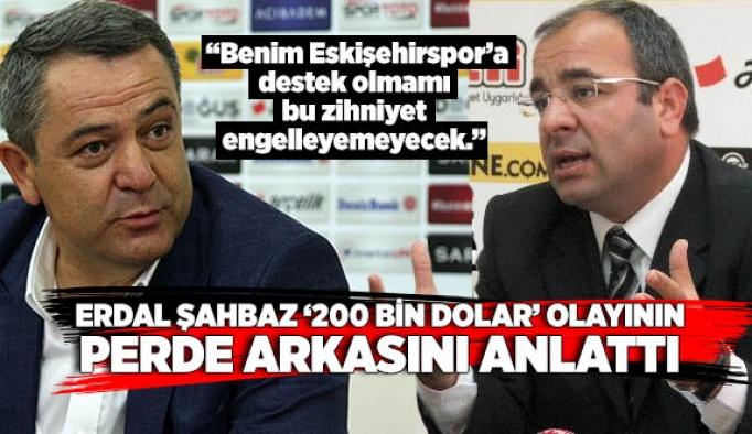 ŞAHBAZ '200 BİN DOLAR' OLAYININ PERDE ARKASINI ANLATTI