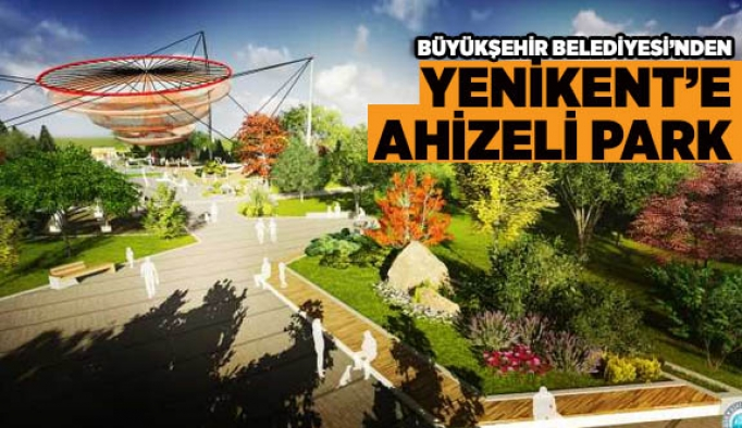 YENİKENT'E AHİZELİ PARK