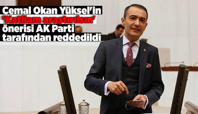 Cemal Okan Yüksel'in 'Katliam araştırılsın' önerisi AK Parti tarafından reddedildi