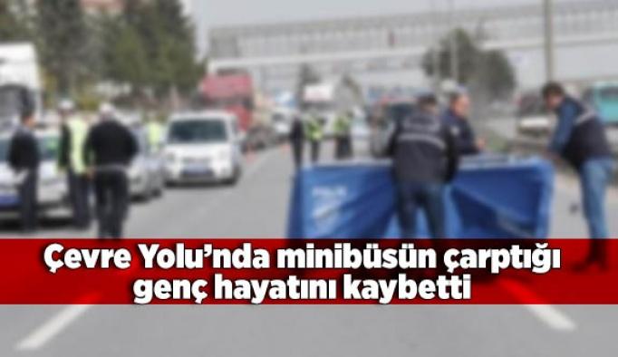 Çevre Yolu'nda minibüsün çarptığı genç kız öldü