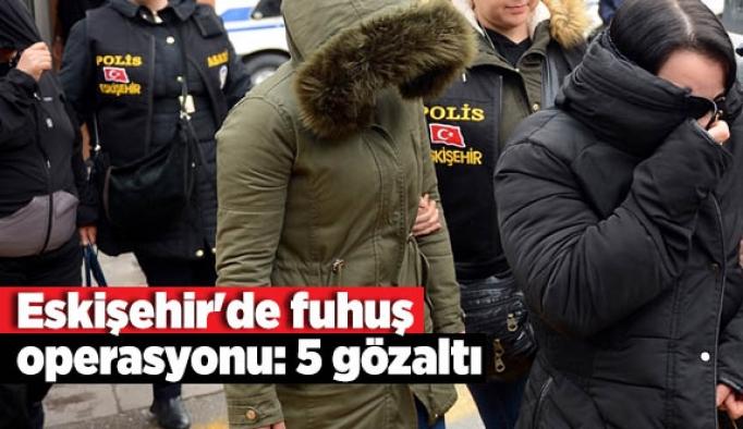 Eskişehir'de fuhuş operasyonu: 5 gözaltı