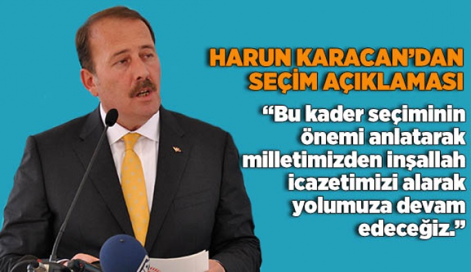HARUN KARACAN'DAN SEÇİM AÇIKLAMASI