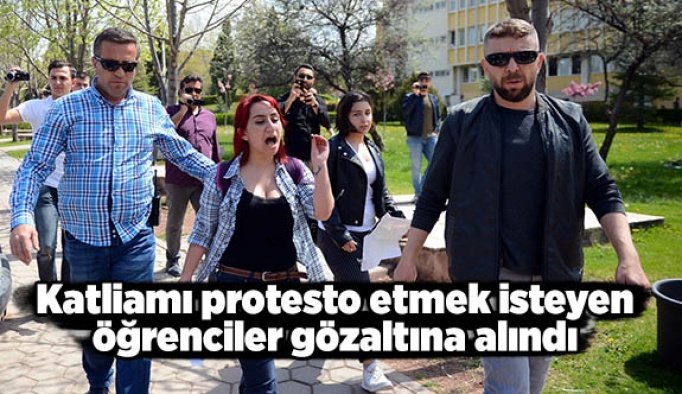 Katliamı protesto etmek isteyen öğrenciler gözaltına alındı