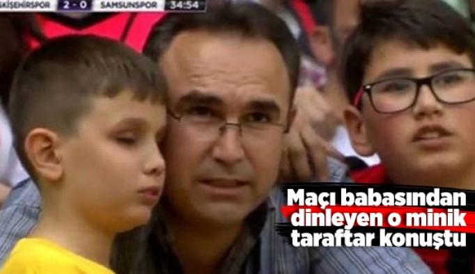 Maçı babasından dinleyen o taraftar konuştu