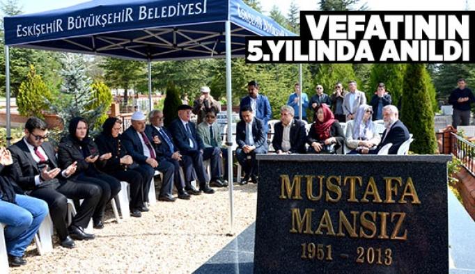 MUSTAFA MANSIZ VEFATININ 5.YILINDA ANILDI