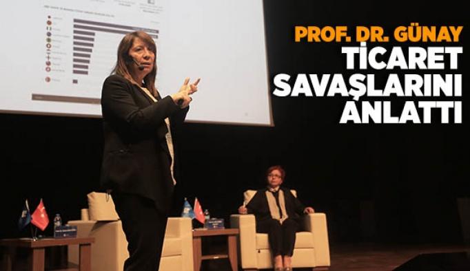 PROF. DR. GÜNAY TİCARET SAVAŞLARINI ANLATTI