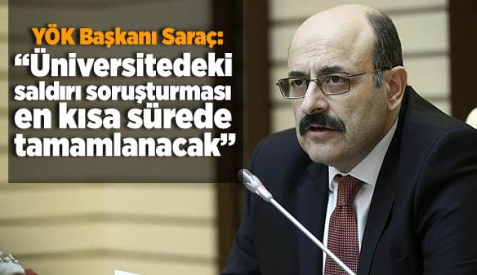 YÖK Başkanı Saraç: Üniversitedeki saldırı soruşturması en kısa sürede tamamlanacak